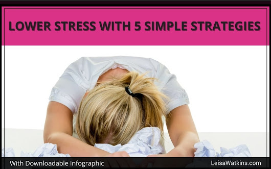Lower Stress Level With These Five Simple Strategies {With Infographic} | Leisa Watkins