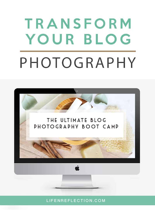 Ultimate Blog Photography Bootcamp - Life-n-Reflection