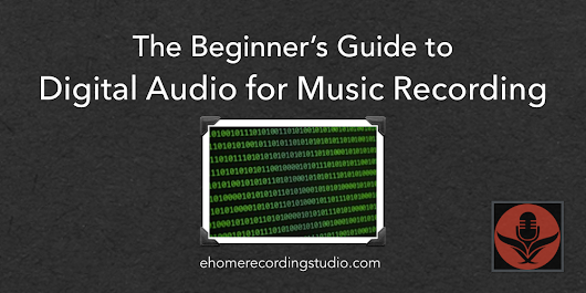 Digital Audio: The Ultimate Beginner's Guide for Recording
