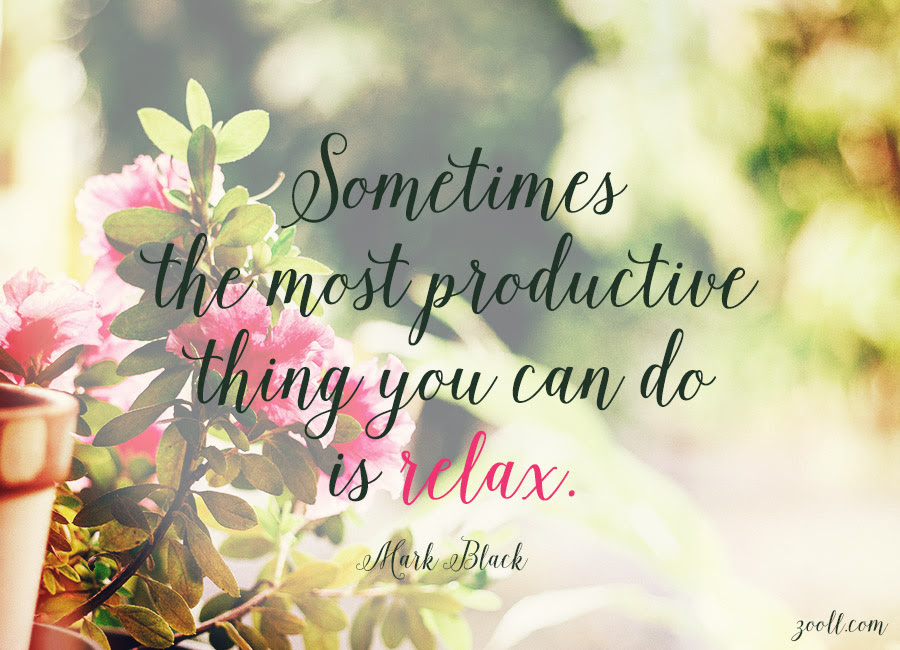 Quote Of The Week Sometimes The Most Productive Thing You Can Do Is