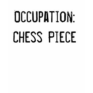 Occupation: Chess Piece