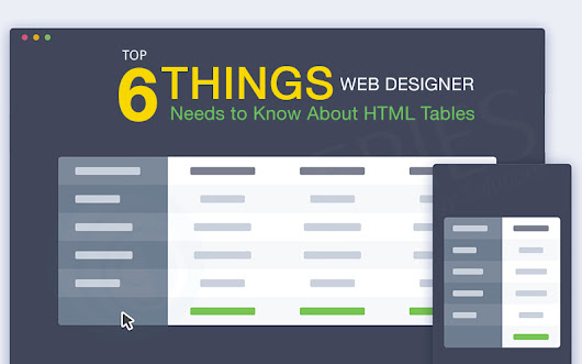 Top 6 Things Web Designer Needs to Know About HTML Tables