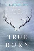 Title: True Born, Author: L.E. Sterling