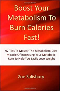 Boost Your Metabolism To Burn Calories Fast!: 92 Tips To ...