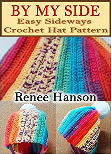 By My Side: Easy Sideways Crochet Hat Pattern (Hat Crochet Patterns Book Book 2)