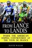 From Lance to Landis: Inside the American Doping Controversy at the Tour de France, by David Walsh