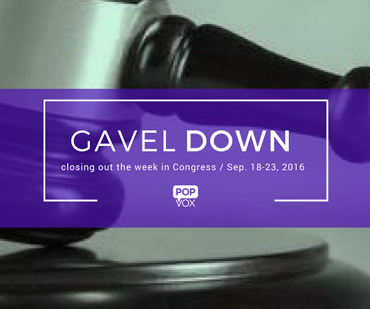 Gavel Down from POPVOX: Closing out the Week in Congress