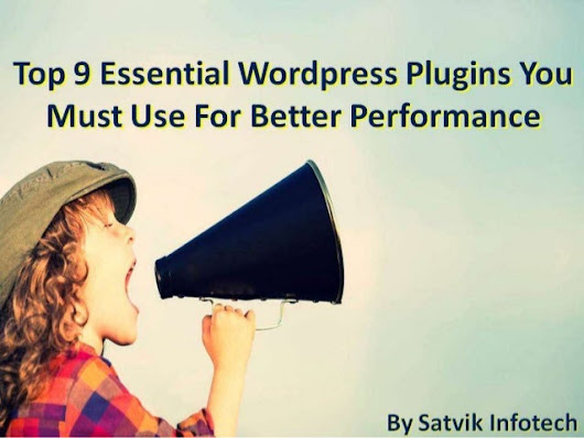 Top 9 Essential Wordpress Plugins You Must Use For Better Performance