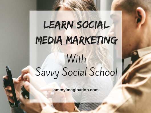 Learn Social Media Marketing with Savvy Social School - I Am My Imagination