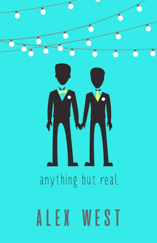 Cover Reveal: Anything But Real by Alex West