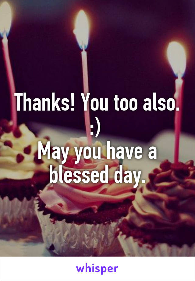 Thanks You Too Also May You Have A Blessed Day