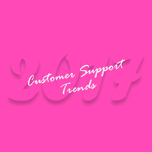 Customer Support Trends for 2017 Part 2