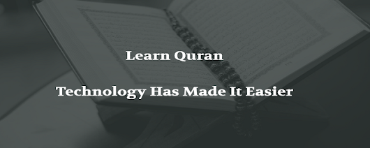 Learn Quran – Technology Has Made It Easier – Learn Quran with Tajweed