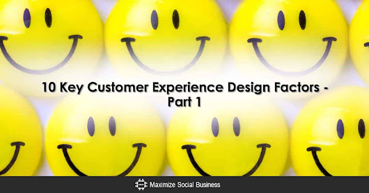 10 Key Customer Experience Design Factors – Part 1