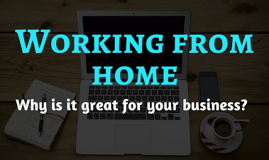 Working from home: Why is it great for your business?