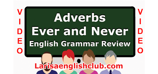 "Adverbs ""Ever and Never"" Grammar Review Video – Larisa English Resource Center"