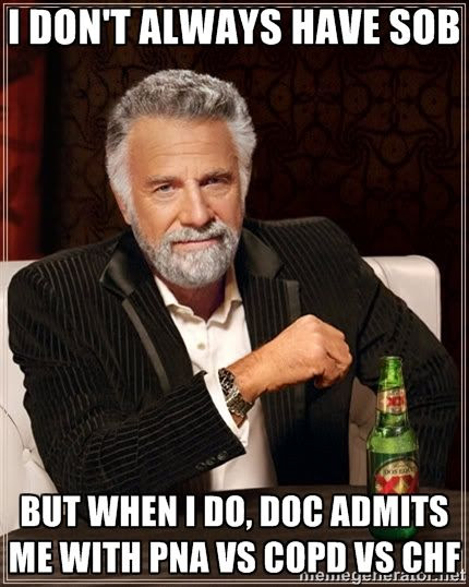 I don't always have SOB but when I do doc admits me with PNA vs COPD vs CHF medical humor meme photo.