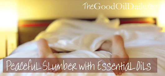 Peaceful Slumber with Essential Oils - The Good Oil Daily