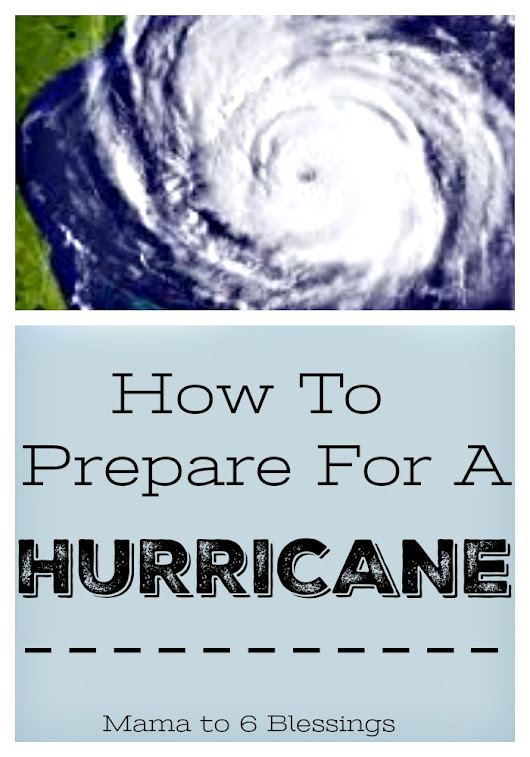 How To Prepare For A Hurricane - Mama to 6 Blessings
