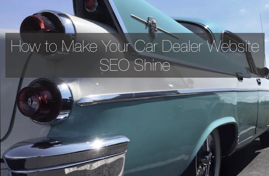 SEO for Car Dealers and Dealerships: What Should Drive Your SEO Plan?