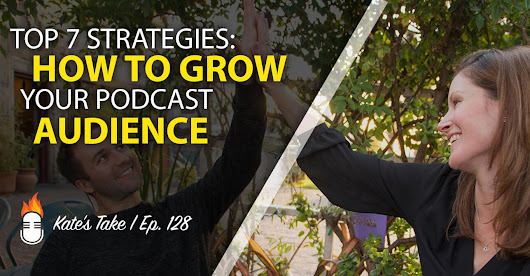 128: Top 7 Strategies: How to grow your podcast audience