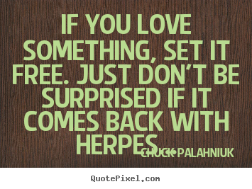 Chuck Palahniuk Picture Quotes If You Love Something Set It Free
