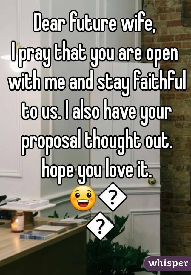 Dear Future Wife I Pray That You Are Open With Me And Stay Faithful