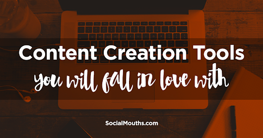 12 Easy-to-Use Content Creation Tools You Will Fall in Love With - socialmouths