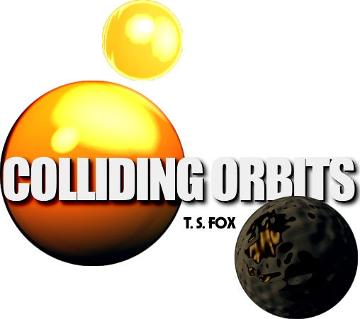 Chapter Five * COLLIDING ORBITS ~ a novel by T. S. Fox