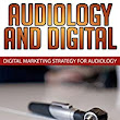 Audiology Marketing in a Digital World: Modern Digital Audiology Marketing How To eBook: Geoffrey Cooling: : Kindle Store