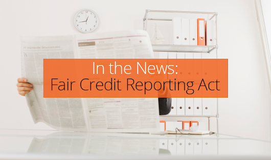 In the News: Fair Credit Reporting Act