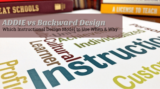ADDIE Vs. Backward Design: Which One, When, And Why? - eLearning Industry