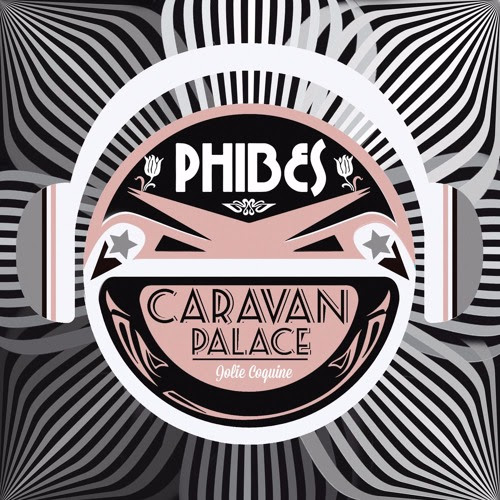 Caravan Palace - Jolie Coquine(Phibes Remix) FREE DOWNLOAD by PHIBES