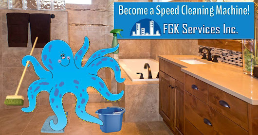 Become A Speed Cleaning Machine - FGK Services, Inc.