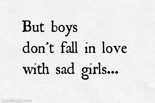 But Boys Dont Fall In Love With Sad Girls Pictures Photos And