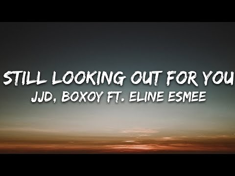JJD, BOXOY - Still Looking Out For You (Lyrics) ft. Eline Esmee [7clouds Release]