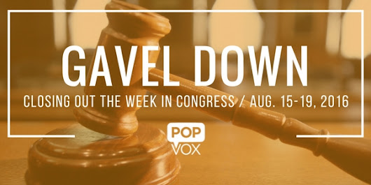Gavel Down Closing out the Week in Congress: Aug. 15-19, 2016 - The POPVOX Blog
