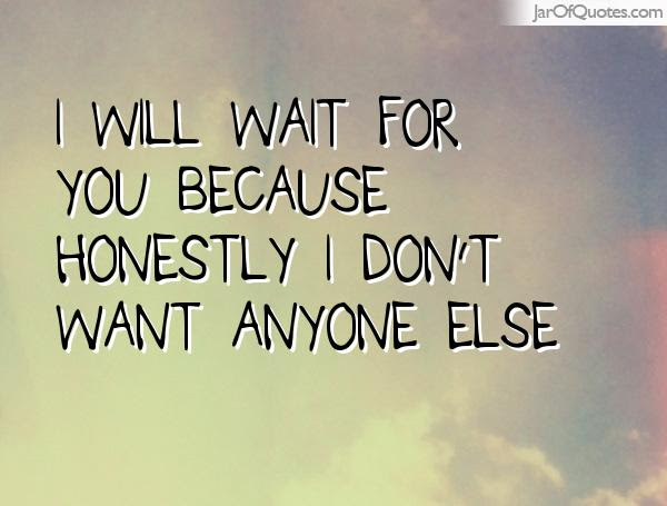 Quotes About I Will Wait For You 26 Quotes
