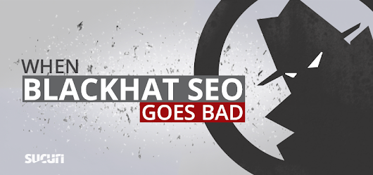 The Risks of Hiring a Bad SEO Company - Sucuri Blog
