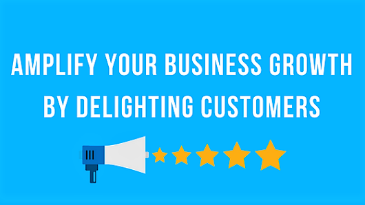 Amplify Your Business Growth by Delighting Customers |