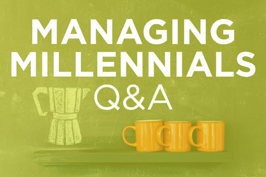 Managing Millennials Q&A: Why Don't My Millennial Employees Work as Hard as I Did? - Lindsey Pollak