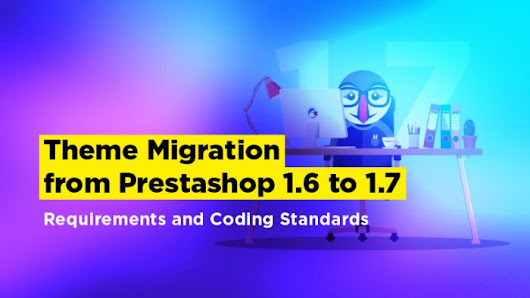 Theme Migration from Prestashop 1.6 to 1.7: Requirements and Coding Standards