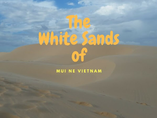 Discover The Beautiful Sand Dunes of Mui Ne - Gr8 Travel Tips