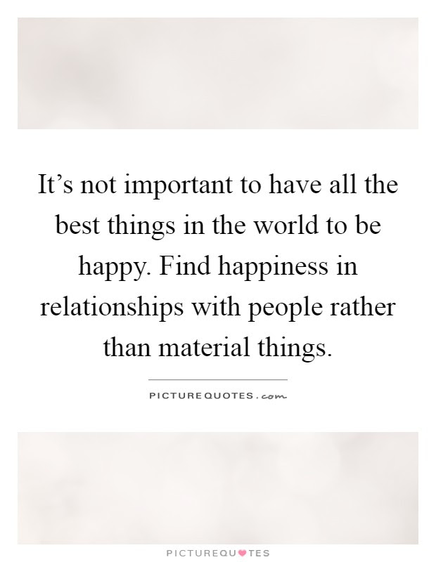 Its Not Important To Have All The Best Things In The World To