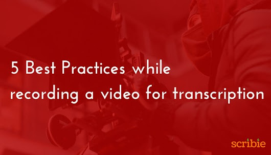 5 Best Practices While Recording a Video - Scribie Blog