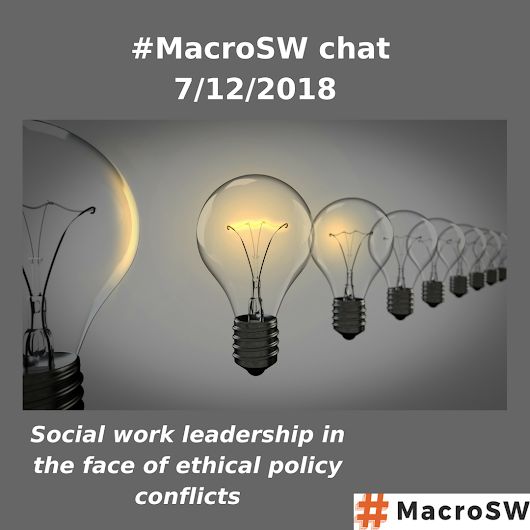 #MacroSW chat for 7/12/2018 at 9 pm Eastern: Social work leadership in the face of ethical policy conflicts.