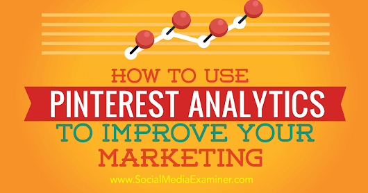 How to Use Pinterest Analytics to Improve Your Marketing : Social Media Examiner