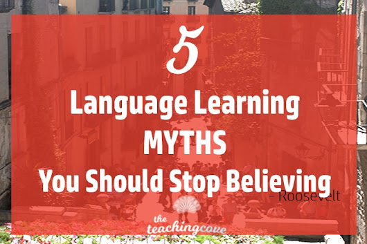 5 Language Learning Myths You Should Stop Believing Now - The Teaching Cove