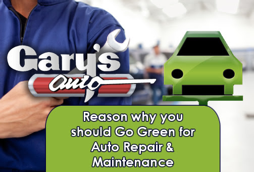 Reasons for Green Auto Repair & Maintenance - Gary's Auto Blog