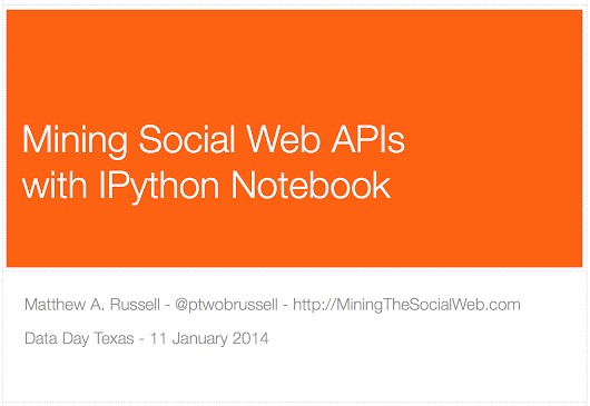 Mining Social Web APIs with IPython Notebook [Data Day Texas Workshop Slides]